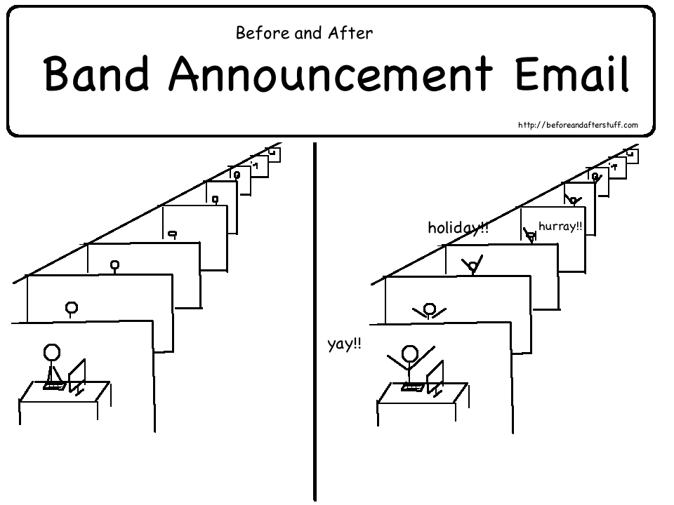 Before and After Band Announcement Email People cheered as now they have holiday